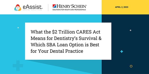 COVID-19 & Dentistry: What the $2 Trillion CARES Act Means, Choosing the Best Option for your Practice and How & When to Apply for Assistance