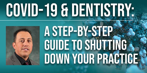 COVID-19 & Dentistry: A Step-By-Step Guide to Shutting Down Your Practice