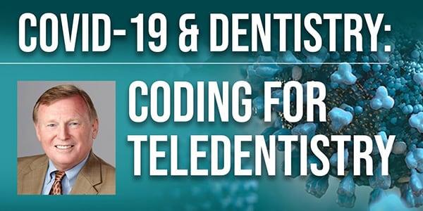 COVID-19 & Dentistry: Coding for Teledentistry