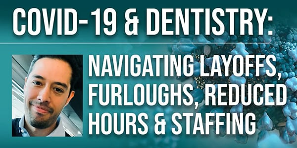 COVID-19 & Dentistry: Navigating Layoffs, Furloughs, Reduced Hours & Staffing