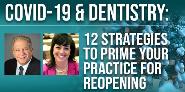 COVID-19 & Dentistry: 12 Strategies To Prime Your Practice for Re-opening
