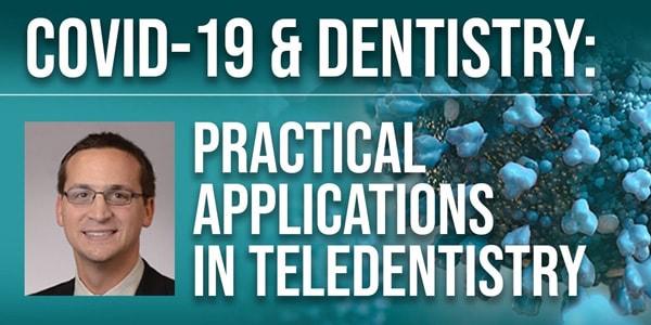 COVID-19 & Dentistry: Practical Applications in Teledentistry