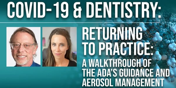 COVID-19 & Dentistry: Returning to Practice - A Walkthrough of the ADA's Guidance and Aerosol Management