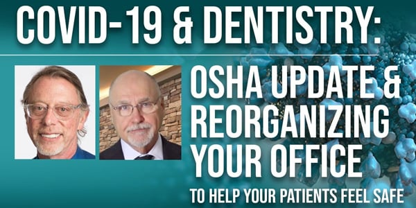 COVID-19 & Dentistry: OSHA Update & Re-organizing Your Office to Help Your Patients Feel Safe