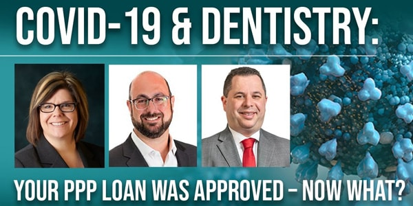 COVID-19 & Dentistry: Your PPP Loan Was Approved - Now What?