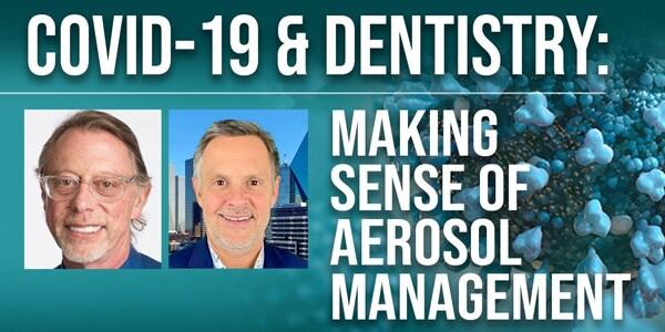 COVID-19 & Dentistry: Making Sense of Aerosol Management