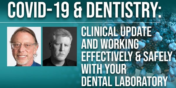 COVID-19 & Dentistry: Clinical Update & Working Effectively and Safely with Your Dental Laboratory