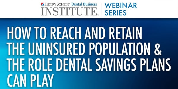 How to Reach and Retain the Uninsured Population and the Role Dental Savings Plans Can Play