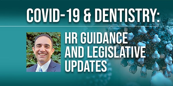 COVID-19 & Dentistry: COVID-19 & Dentistry: HR Guidance & Legislative Updates
