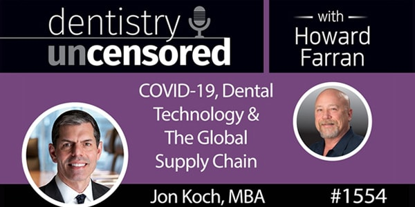 Dentistry Uncensored with Howard Farran: Jon Koch, Senior VP at Henry Schein, on COVID-19, Dental Technology, and The Global Supply Chain