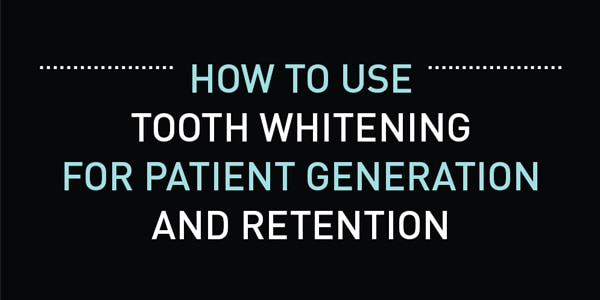 How to Use Tooth Whitening for Patient Generation and Retention (Infographic)